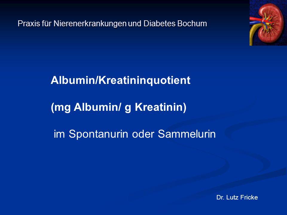 Praxis für Nierenerkrankungen und Diabetes Bochum Dr. Lutz Fricke Albumin/Kreatininquotient (mg Albumin/ g Kreatinin) im Spontanurin oder Sammelurin