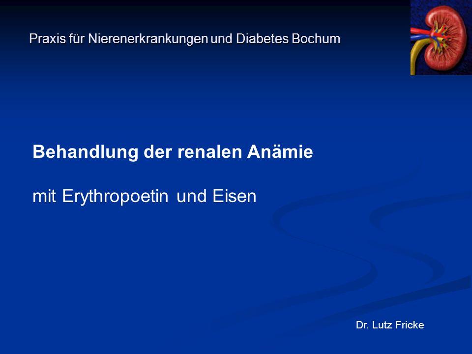 Praxis für Nierenerkrankungen und Diabetes Bochum Dr. Lutz Fricke Behandlung der renalen Anämie mit Erythropoetin und Eisen