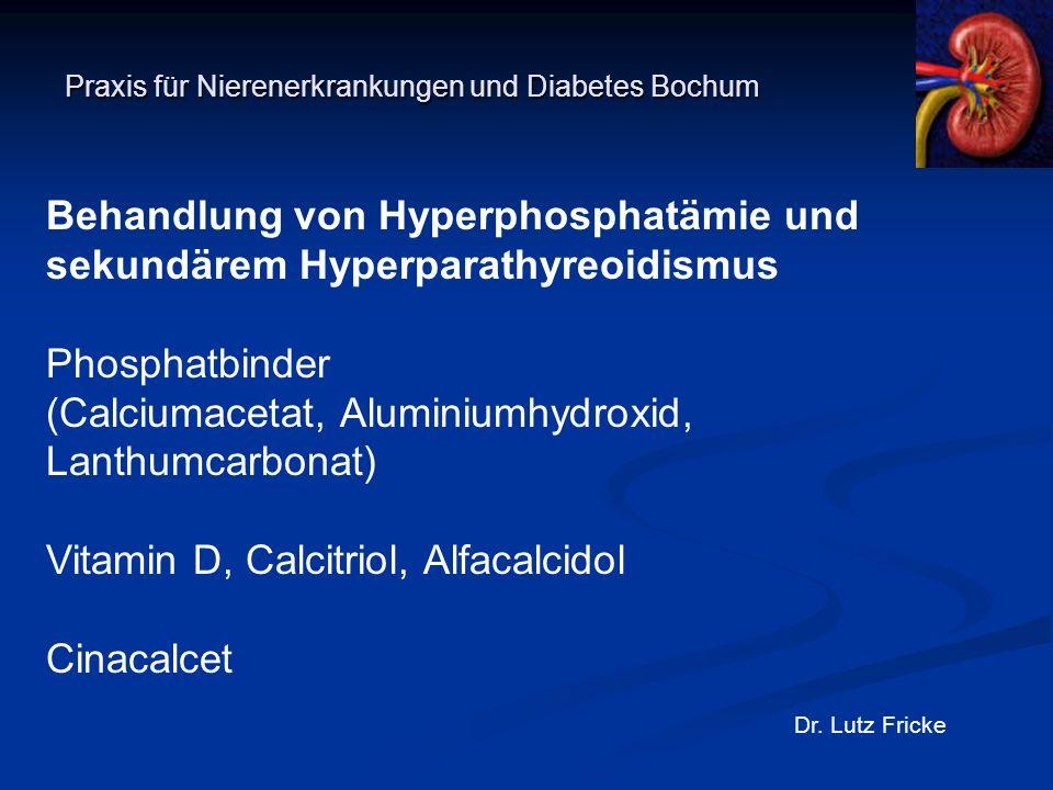 Dr. Lutz Fricke Behandlung von Hyperphosphatämie und sekundärem Hyperparathyreoidismus Phosphatbinder (Calciumacetat, Aluminiumhydroxid, Lanthumcarbon