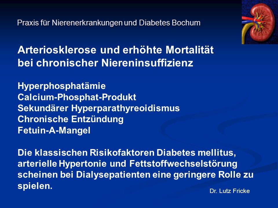 Praxis für Nierenerkrankungen und Diabetes Bochum Dr. Lutz Fricke Arteriosklerose und erhöhte Mortalität bei chronischer Niereninsuffizienz Hyperphosp