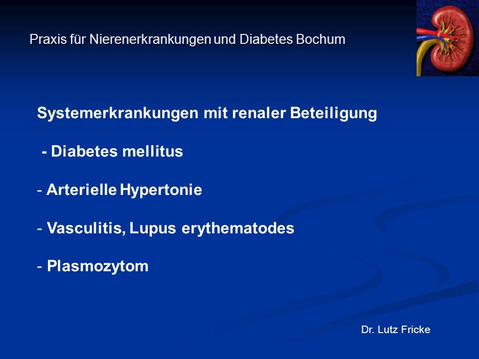 Praxis für Nierenerkrankungen und Diabetes Bochum Dr. Lutz Fricke Systemerkrankungen mit renaler Beteiligung - Diabetes mellitus - Arterielle Hyperton