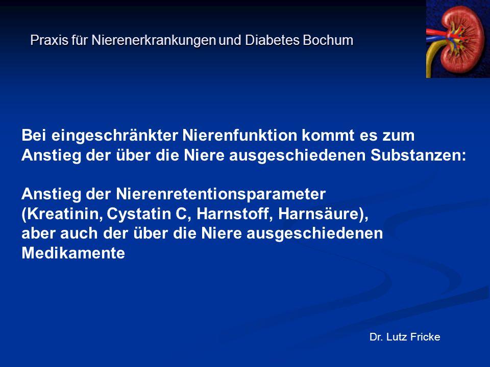 Praxis für Nierenerkrankungen und Diabetes Bochum Dr. Lutz Fricke Bei eingeschränkter Nierenfunktion kommt es zum Anstieg der über die Niere ausgeschi