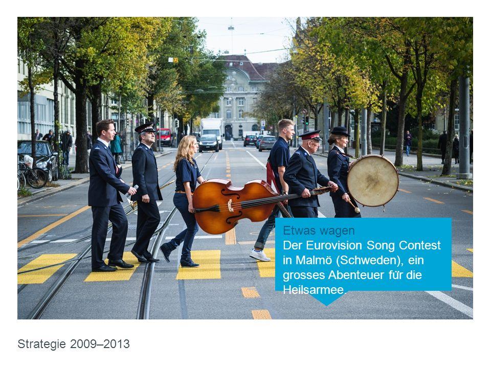 Etwas wagen Der Eurovision Song Contest in Malmö (Schweden), ein grosses Abenteuer fu ̈ r die Heilsarmee. Strategie 2009–2013