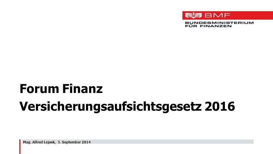 Mag. Alfred Lejsek, 3. September 2014 Forum Finanz Versicherungsaufsichtsgesetz 2016