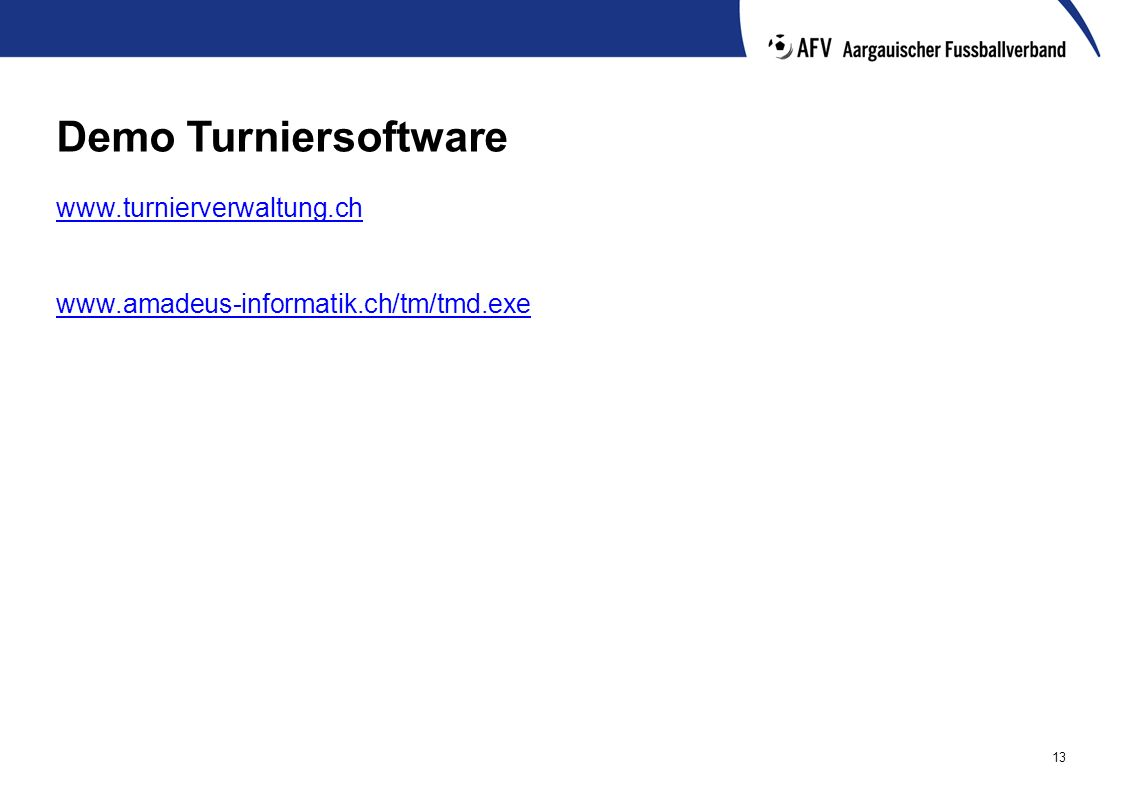 13 Demo Turniersoftware www.turnierverwaltung.ch www.amadeus-informatik.ch/tm/tmd.exe