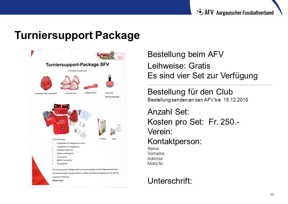 15 Turniersupport Package Bestellung beim AFV Leihweise: Gratis Es sind vier Set zur Verfügung ………………………………………………………………. Bestellung für den Club Beste