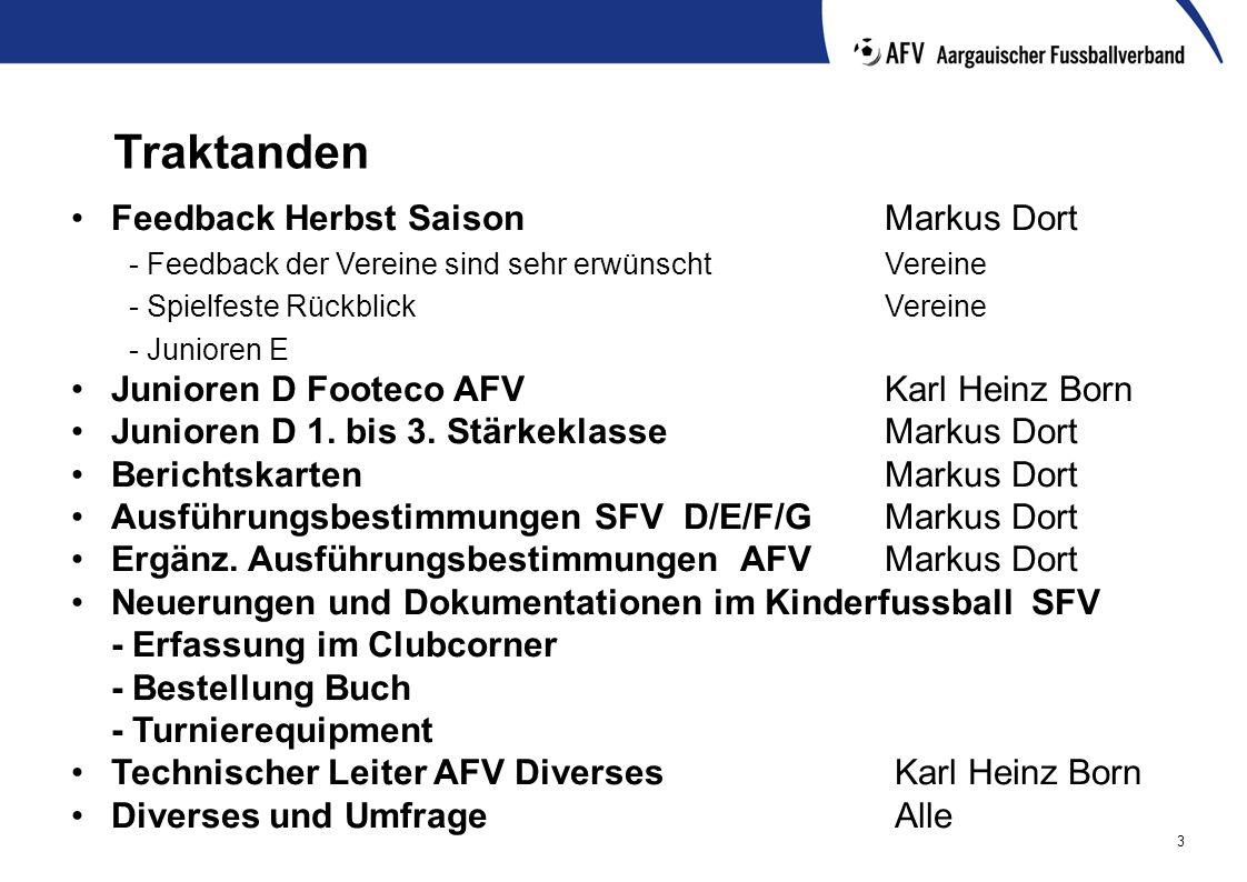 3 Traktanden Feedback Herbst Saison Markus Dort - Feedback der Vereine sind sehr erwünscht Vereine - Spielfeste Rückblick Vereine - Junioren E Junioren D Footeco AFVKarl Heinz Born Junioren D 1.