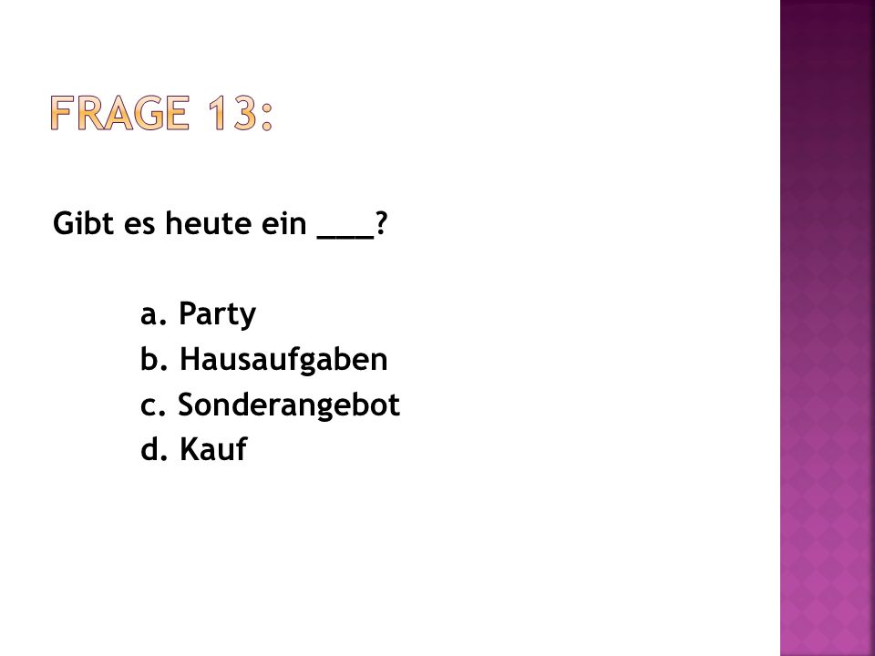 Gibt es heute ein ___ a. Party b. Hausaufgaben c. Sonderangebot d. Kauf