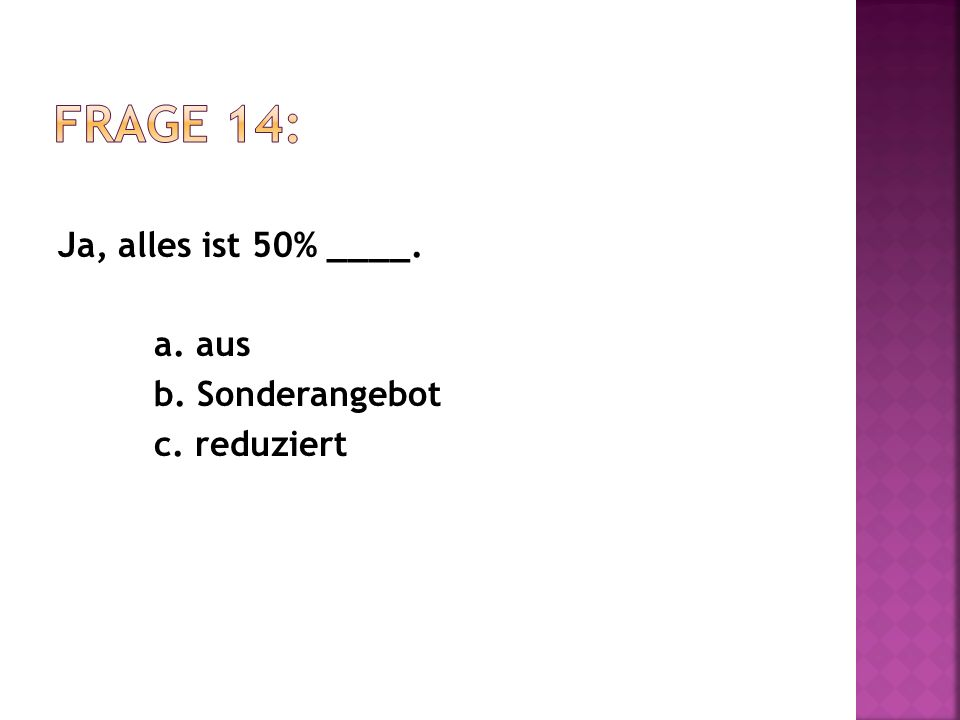 Ja, alles ist 50% ____. a. aus b. Sonderangebot c. reduziert