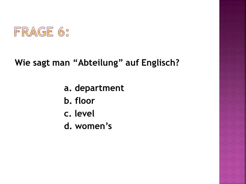"""Wie sagt man """"Abteilung"""" auf Englisch? a. department b. floor c. level d. women's"""