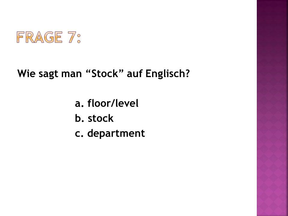 Es gibt T-Shirts im vierten ____. a. Stock b. Abteilung c. Erdgeschoss