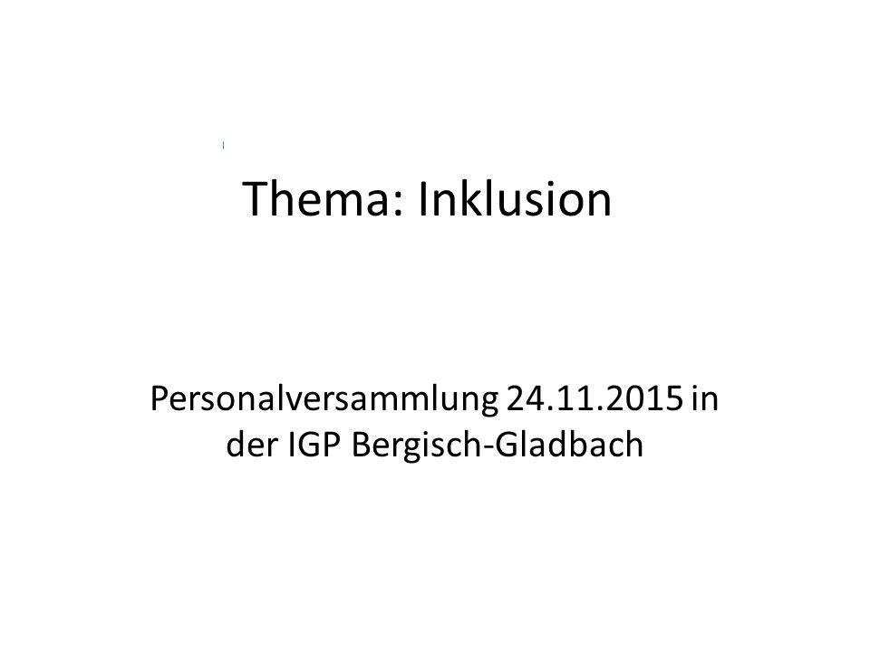 Thema: Inklusion Personalversammlung 24.11.2015 in der IGP Bergisch-Gladbach