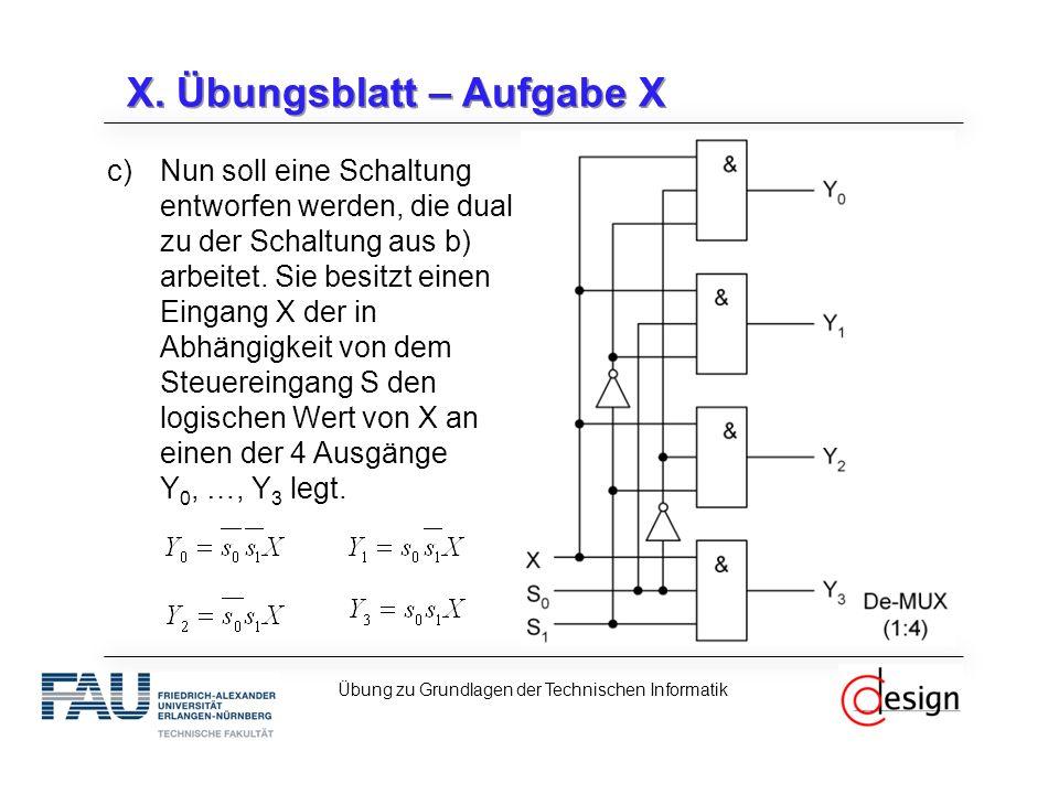 X. Übungsblatt – Aufgabe X c)Nun soll eine Schaltung entworfen werden, die dual zu der Schaltung aus b) arbeitet. Sie besitzt einen Eingang X der in A