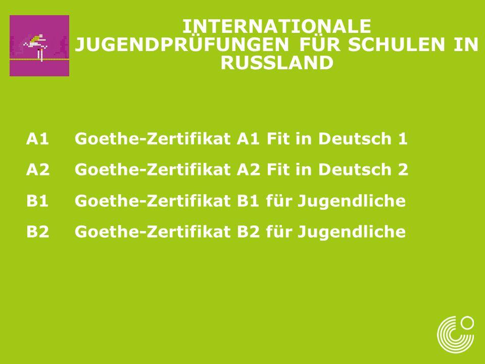 A1Goethe-Zertifikat A1 Fit in Deutsch 1 A2Goethe-Zertifikat A2 Fit in Deutsch 2 B1Goethe-Zertifikat B1 für Jugendliche B2 Goethe-Zertifikat B2 für Jugendliche INTERNATIONALE JUGENDPRÜFUNGEN FÜR SCHULEN IN RUSSLAND