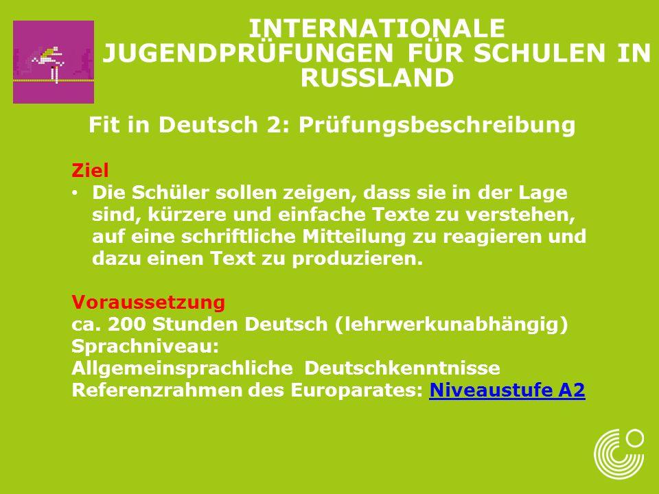 Fit in Deutsch 2: Prüfungsbeschreibung Ziel Die Schüler sollen zeigen, dass sie in der Lage sind, kürzere und einfache Texte zu verstehen, auf eine sc