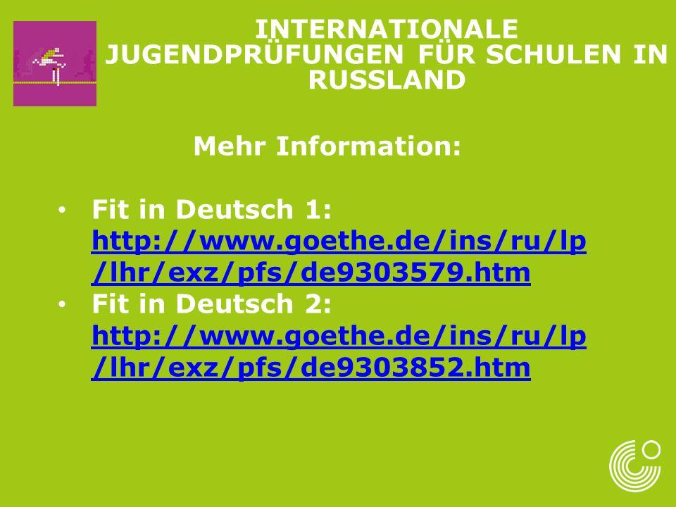 Mehr Information: Fit in Deutsch 1: http://www.goethe.de/ins/ru/lp /lhr/exz/pfs/de9303579.htm http://www.goethe.de/ins/ru/lp /lhr/exz/pfs/de9303579.ht