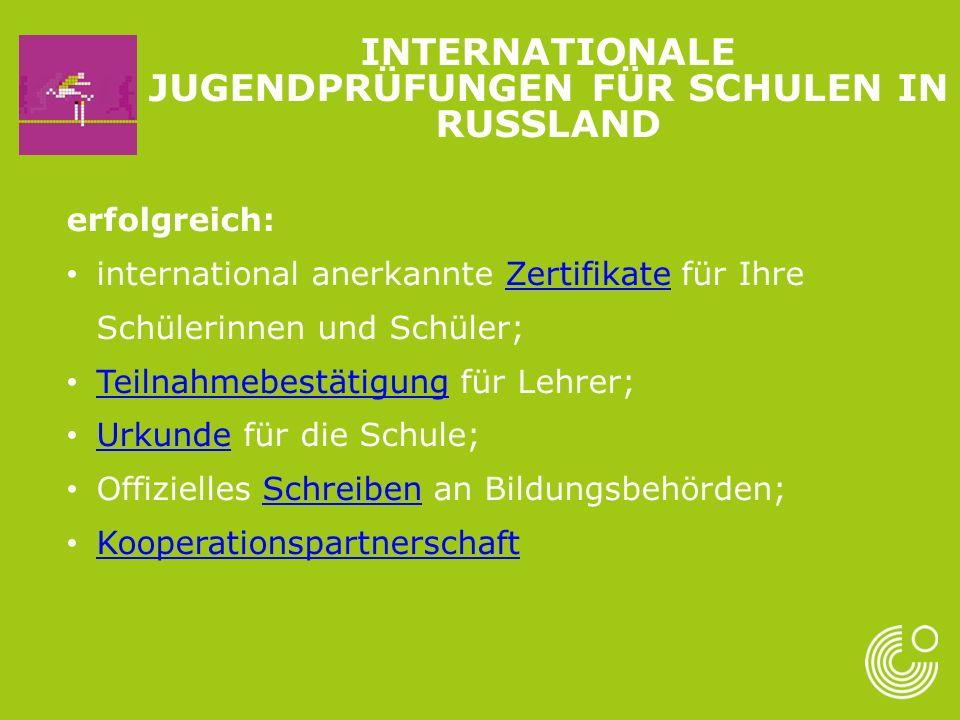 INTERNATIONALE JUGENDPRÜFUNGEN FÜR SCHULEN IN RUSSLAND erfolgreich: international anerkannte Zertifikate für Ihre Schülerinnen und Schüler;Zertifikate