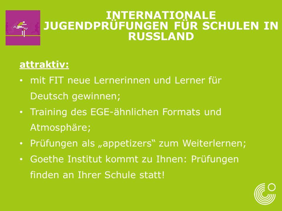 INTERNATIONALE JUGENDPRÜFUNGEN FÜR SCHULEN IN RUSSLAND attraktiv: mit FIT neue Lernerinnen und Lerner für Deutsch gewinnen; Training des EGE-ähnlichen