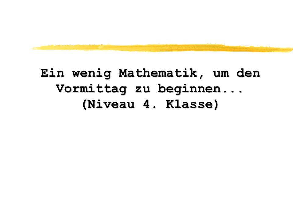 Ein wenig Mathematik, um den Vormittag zu beginnen... (Niveau 4. Klasse)