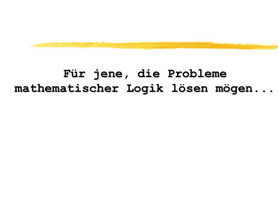 Für jene, die Probleme mathematischer Logik lösen mögen...