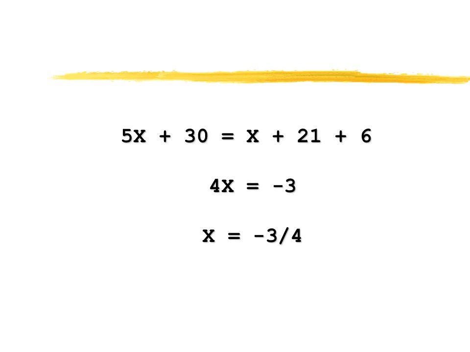 5X + 30 = X + 21 + 6 4X = -3 4X = -3 X = -3/4 X = -3/4