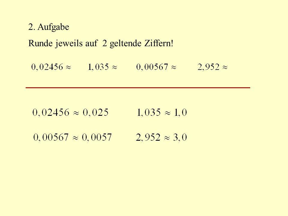 3. Aufgabe Runde jeweils auf 3 geltende Ziffern! Beachte die Einheiten!