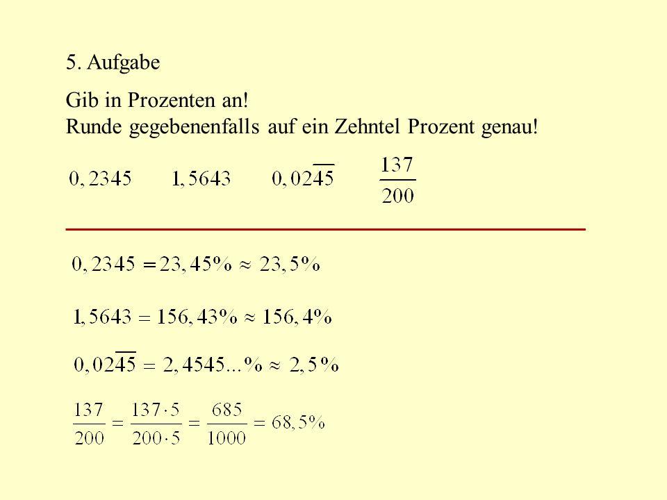 5. Aufgabe Gib in Prozenten an! Runde gegebenenfalls auf ein Zehntel Prozent genau!