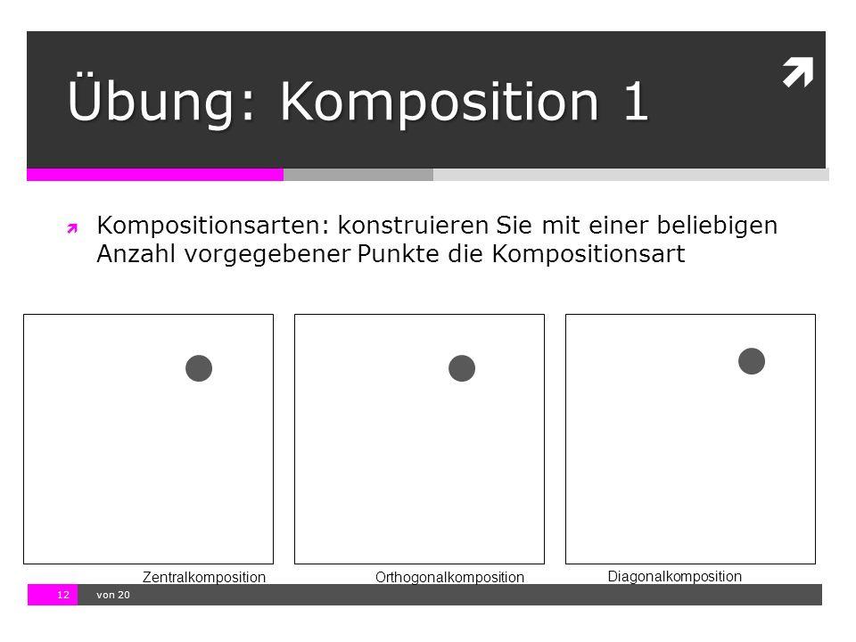 10.11.13 12:17 12  von 20  Kompositionsarten: konstruieren Sie mit einer beliebigen Anzahl vorgegebener Punkte die Kompositionsart ZentralkompositionOrthogonalkomposition Diagonalkomposition Übung: Komposition 1