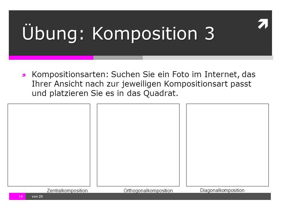 10.11.13 12:17 14  von 20  Kompositionsarten: Suchen Sie ein Foto im Internet, das Ihrer Ansicht nach zur jeweiligen Kompositionsart passt und platzieren Sie es in das Quadrat.