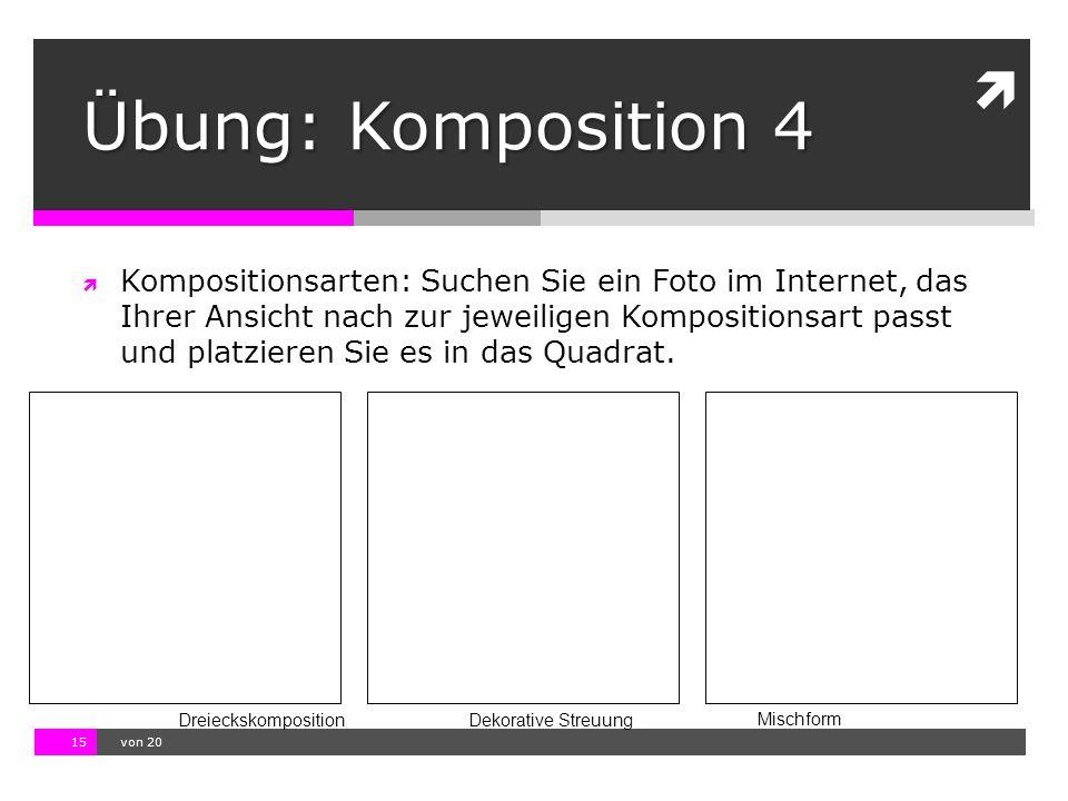 10.11.13 12:17 15  von 20  Kompositionsarten: Suchen Sie ein Foto im Internet, das Ihrer Ansicht nach zur jeweiligen Kompositionsart passt und platzieren Sie es in das Quadrat.