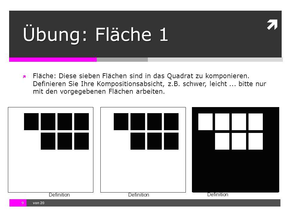 10.11.13 12:17 9  von 20 Definition Übung: Fläche 1  Fläche: Diese sieben Flächen sind in das Quadrat zu komponieren.