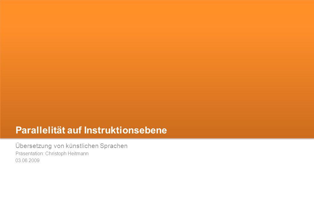Parallelität auf Instruktionsebene Übersetzung von künstlichen Sprachen Präsentation: Christoph Heitmann 03.06.2009