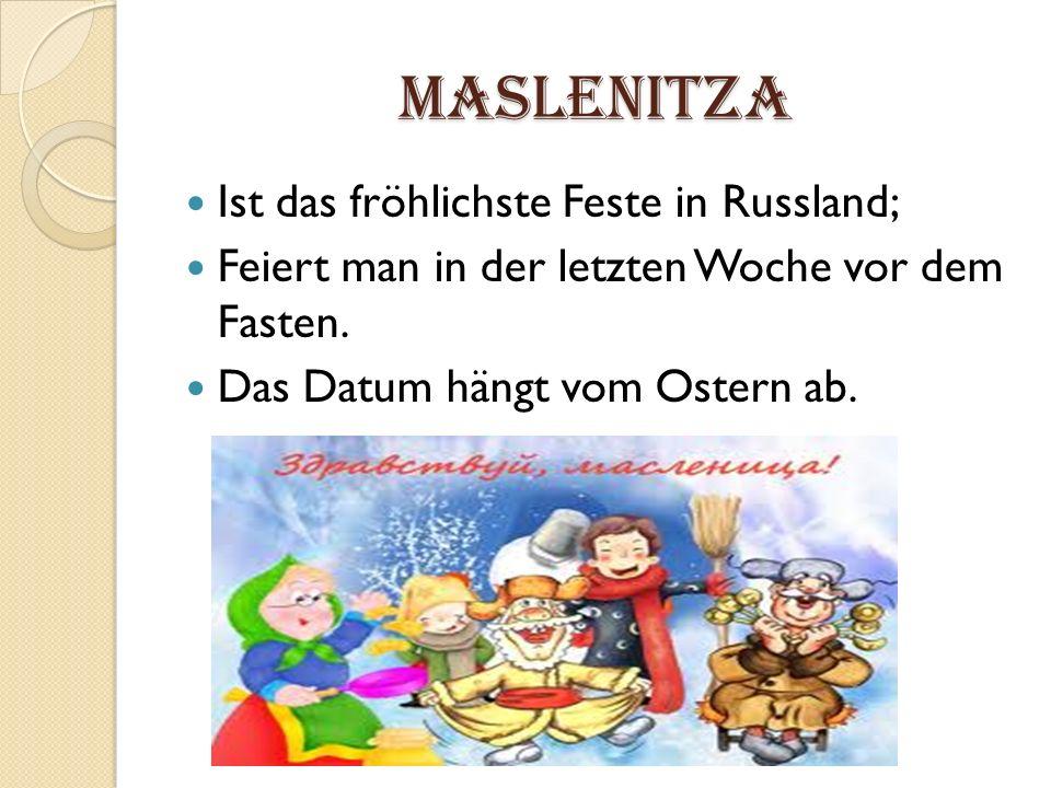 Maslenitza Ist das fröhlichste Feste in Russland; Feiert man in der letzten Woche vor dem Fasten. Das Datum hängt vom Ostern ab.