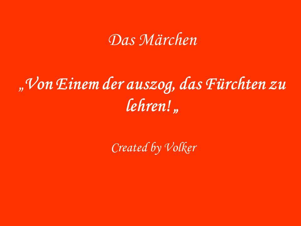 """Das Märchen """"Von Einem der auszog, das Fürchten zu lehren! """" Created by Volker"""