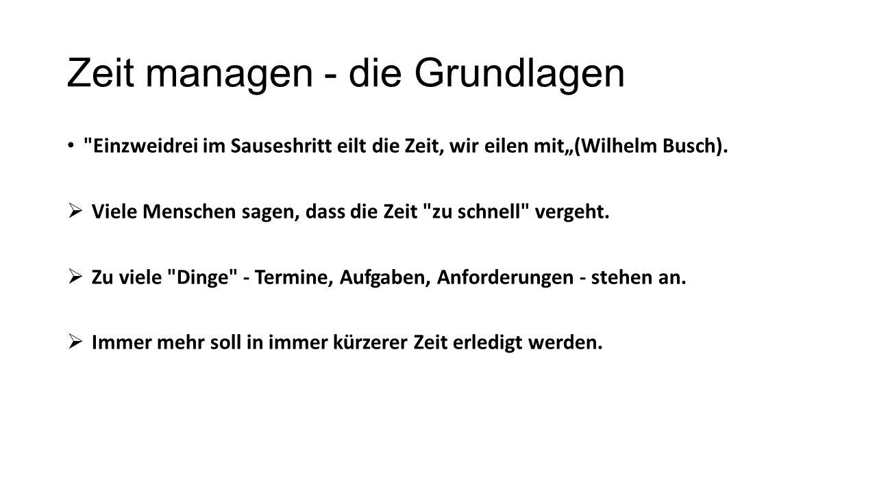 """Zeit managen - die Grundlagen Einzweidrei im Sauseshritt eilt die Zeit, wir eilen mit""""(Wilhelm Busch)."""