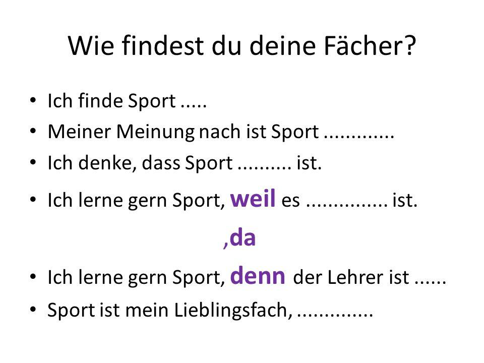 Wie findest du deine Fächer. Ich finde Sport.....