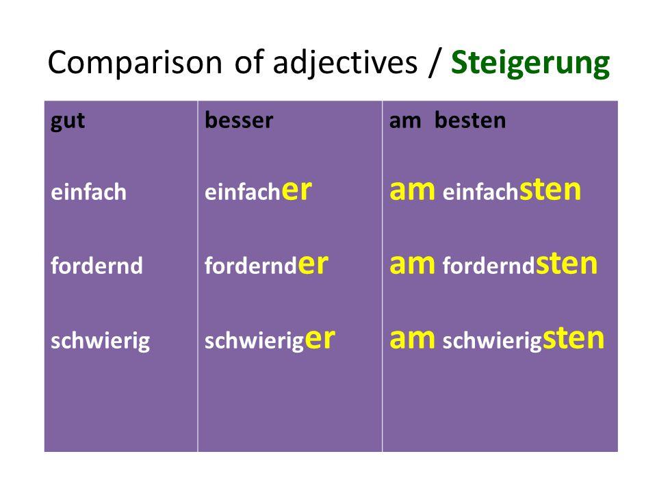 Comparison of adjectives / Steigerung gut einfach fordernd schwierig besser einfach er fordernd er schwierig er am besten am einfach sten am fordernd sten am schwierig sten
