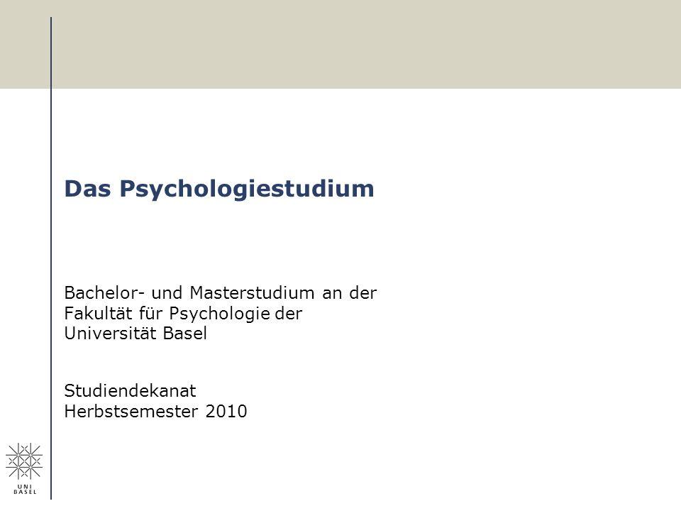 Das Psychologiestudium Bachelor- und Masterstudium an der Fakultät für Psychologie der Universität Basel Studiendekanat Herbstsemester 2010