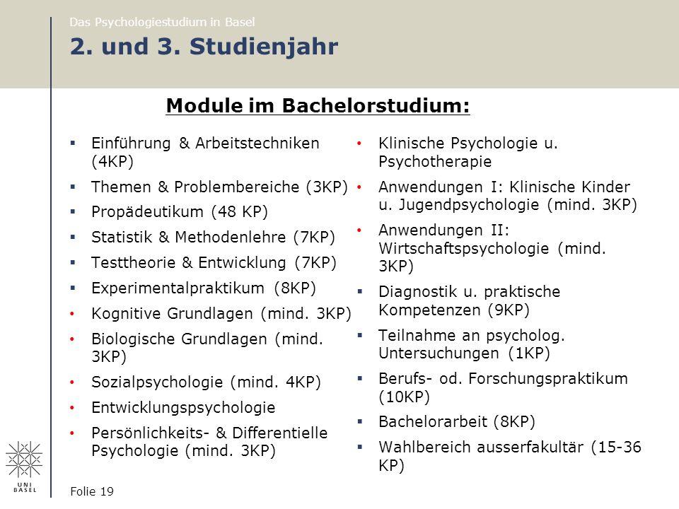 Das Psychologiestudium in Basel Folie 19 2. und 3. Studienjahr  Einführung & Arbeitstechniken (4KP)  Themen & Problembereiche (3KP)  Propädeutikum