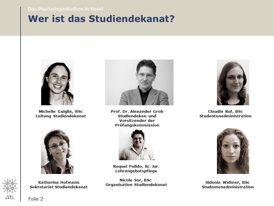 Wer ist das Studiendekanat? Das Psychologiestudium in Basel Folie 2 Prof. Dr. Alexander Grob Studiendekan und Vorsitzender der Prüfungskommission Mich