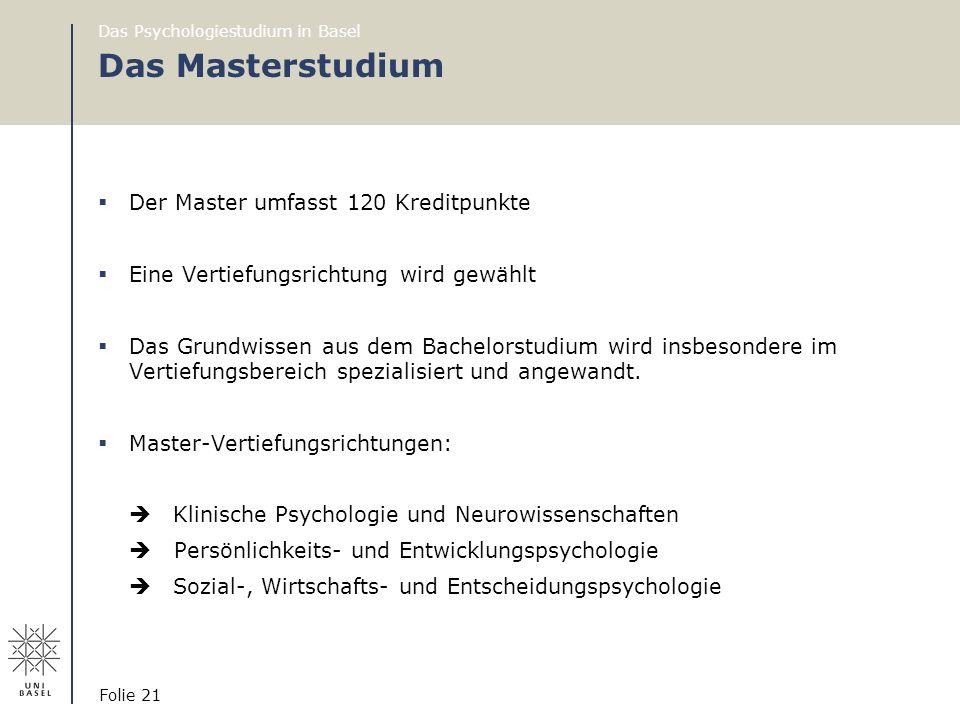 Das Psychologiestudium in Basel Folie 21 Das Masterstudium  Der Master umfasst 120 Kreditpunkte  Eine Vertiefungsrichtung wird gewählt  Das Grundwi