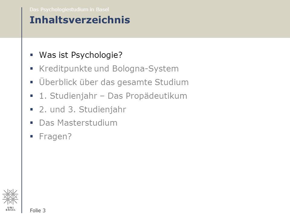 Das Psychologiestudium in Basel Folie 3 Inhaltsverzeichnis  Was ist Psychologie?  Kreditpunkte und Bologna-System  Überblick über das gesamte Studi