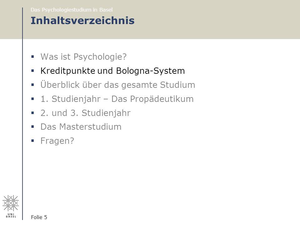 Das Psychologiestudium in Basel Folie 5 Inhaltsverzeichnis  Was ist Psychologie?  Kreditpunkte und Bologna-System  Überblick über das gesamte Studi