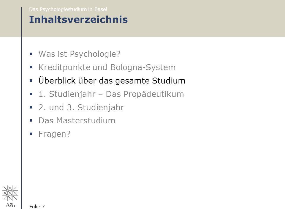 Das Psychologiestudium in Basel Folie 7 Inhaltsverzeichnis  Was ist Psychologie?  Kreditpunkte und Bologna-System  Überblick über das gesamte Studi