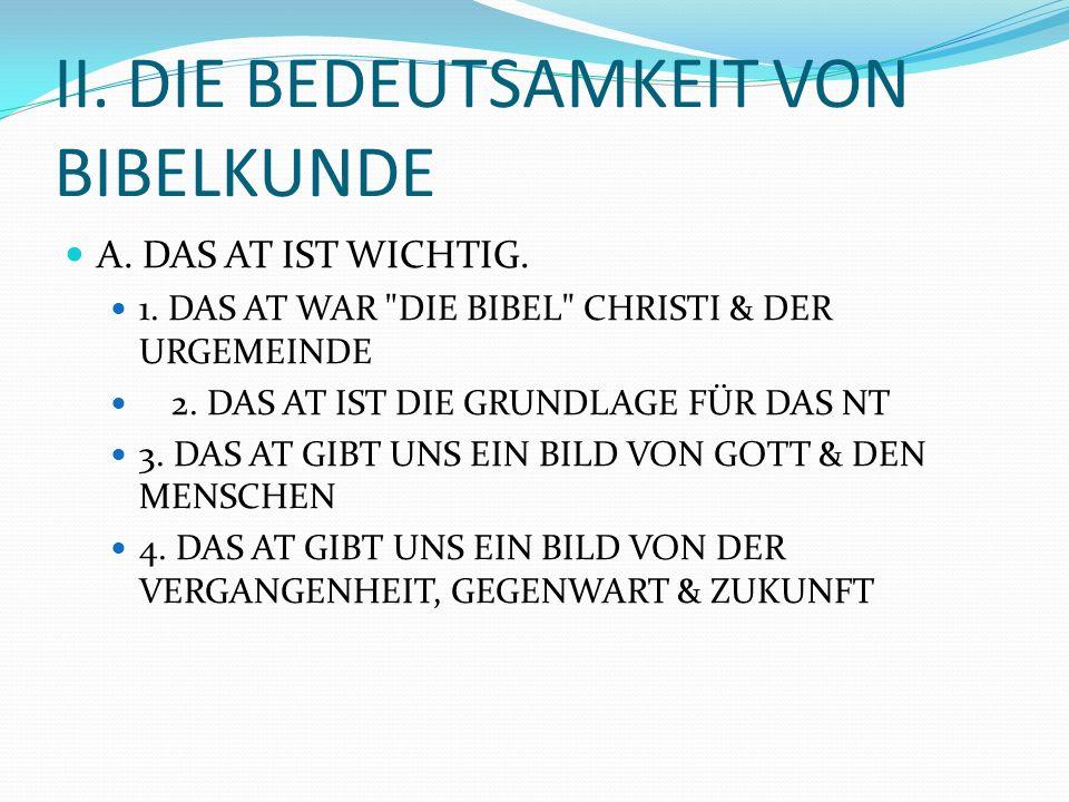 I. DIE BEDEUTUNG VON BIBELKUNDE A. BK HAT MIT DER BIBEL ZU TUN: BZW MIT DEM AT B. BK GIBT EINEN KURZEN ÜBERBLICK ÜBER DAS AT