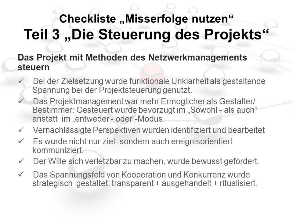 """Checkliste """"Misserfolge nutzen Teil 3 """"Die Steuerung des Projekts Das Projekt mit Methoden des Netzwerkmanagements steuern Bei der Zielsetzung wurde funktionale Unklarheit als gestaltende Spannung bei der Projektsteuerung genutzt."""