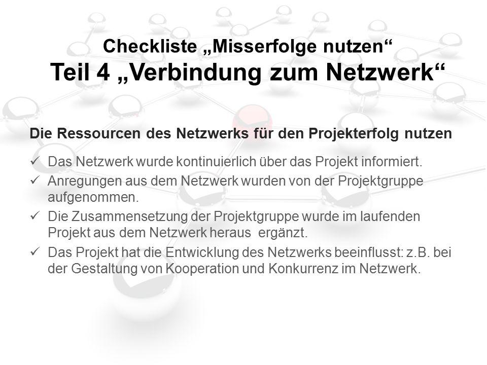 """Checkliste """"Misserfolge nutzen Teil 4 """"Verbindung zum Netzwerk Die Ressourcen des Netzwerks für den Projekterfolg nutzen Das Netzwerk wurde kontinuierlich über das Projekt informiert."""