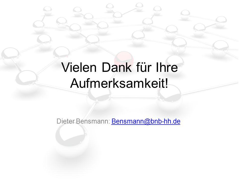 Vielen Dank für Ihre Aufmerksamkeit! Dieter Bensmann: Bensmann@bnb-hh.deBensmann@bnb-hh.de