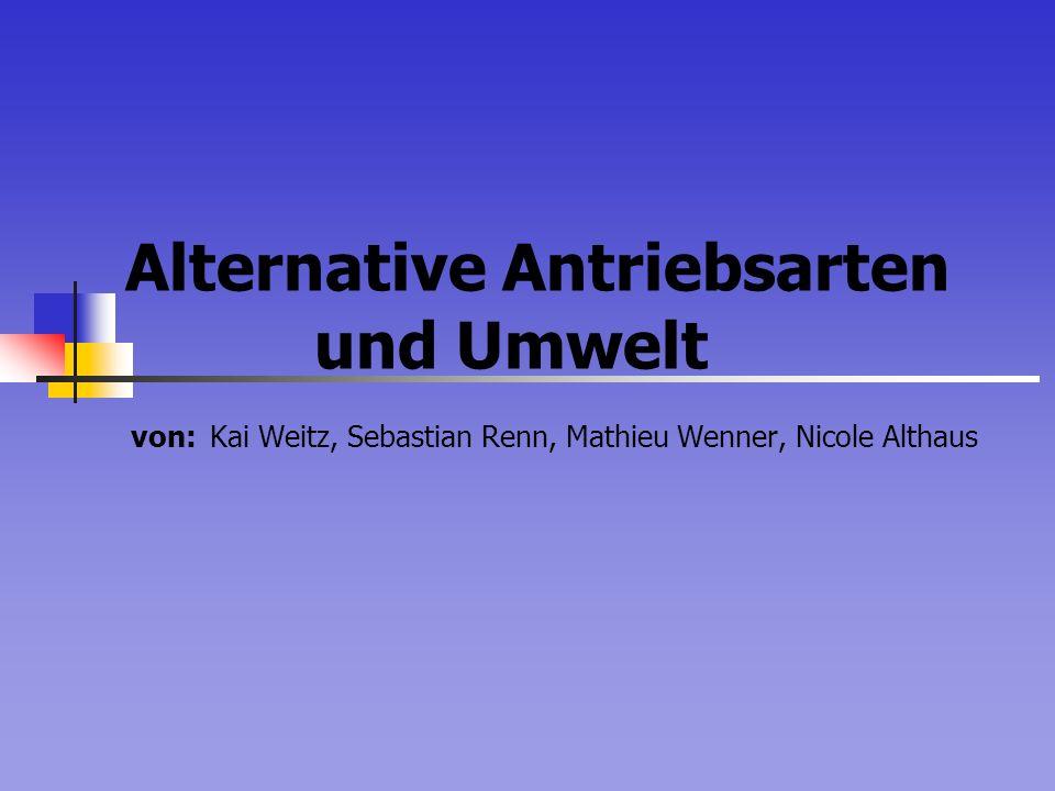 Alternative Antriebsarten und Umwelt von: Kai Weitz, Sebastian Renn, Mathieu Wenner, Nicole Althaus