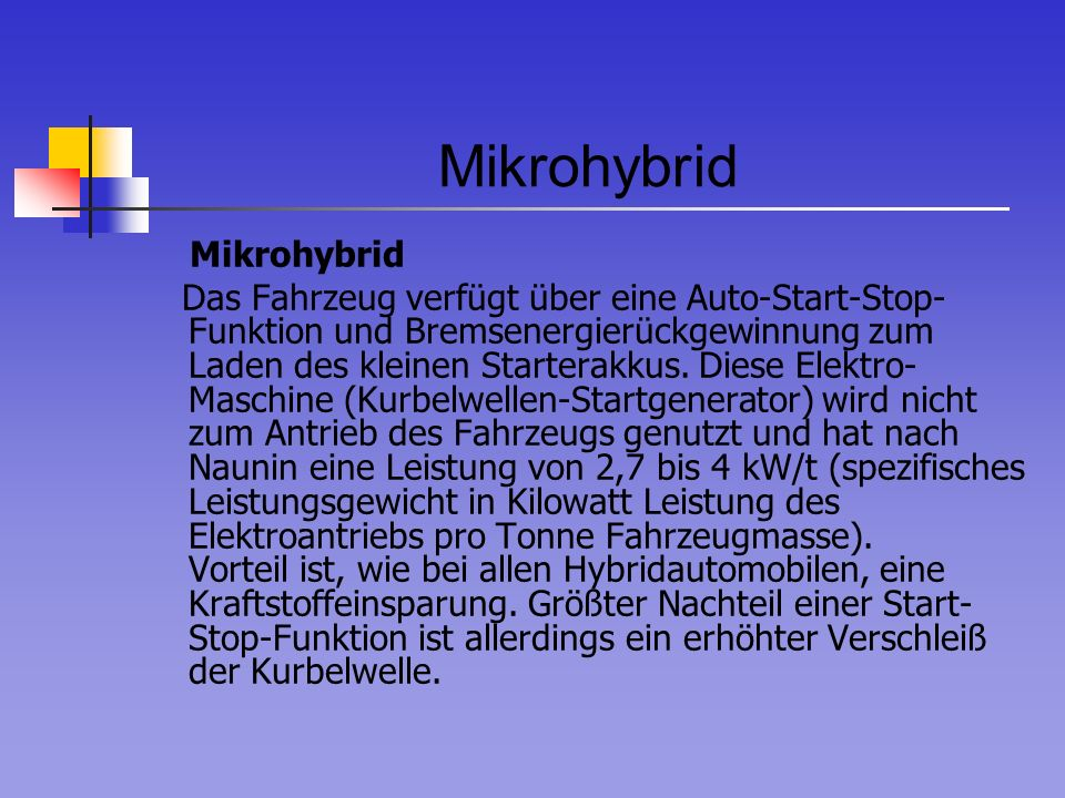 Mikrohybrid Das Fahrzeug verfügt über eine Auto-Start-Stop- Funktion und Bremsenergierückgewinnung zum Laden des kleinen Starterakkus. Diese Elektro-